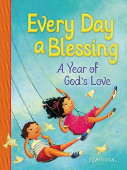 Every Day a Blessing: A Year of God's Love