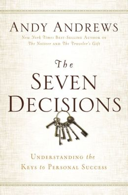 The 7 Decisions: Understanding the Keys to Personal Success