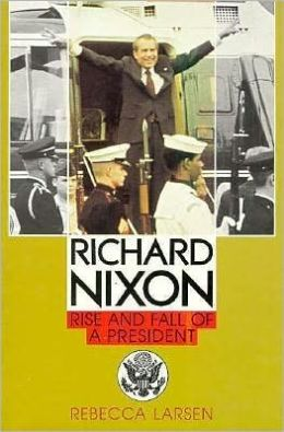 Richard Nixon: Rise and Fall of a President