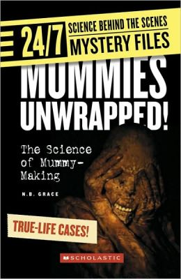 Mummies Unwrapped!: The Science of Mummy-Making