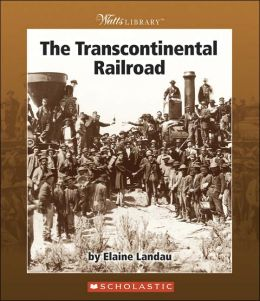 The Transcontinental Railroad (Watts Library: American West Series)