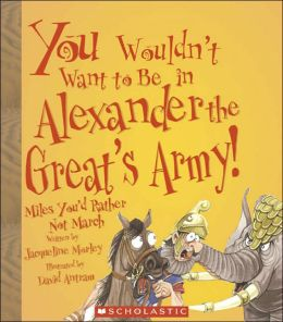 You Wouldn¿t Want to Be in Alexander the Great's Army! Miles You'd Rather Not March