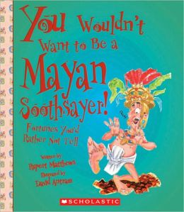 Mayan Soothsayer!: Fortunes You'D Rather Not Tell