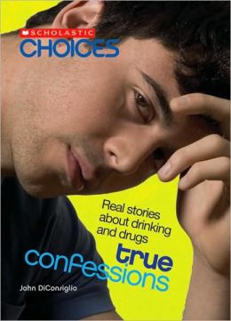 True Confessions: Real Stories about Drinking and Drugs