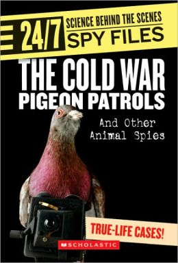 The Cold War Pigeon Patrols: And Other Animal Spies