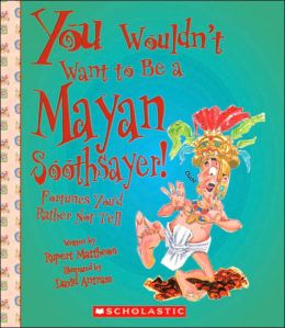 Be a Mayan Soothsayer!: Fortunes You'd Rather Not Tell