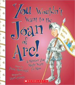 You Wouldn't Want to Be Joan of Arc!: A Mission You Might Want to Miss