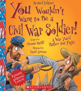 You Wouldn't Want to Be a Civil War Soldier! (Revised Edition)