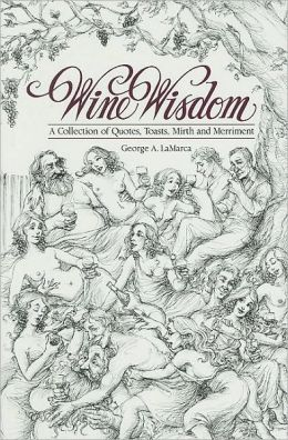 Wine Wisdon: A Collection of Quotes, Toasts, Mirth and Merriment