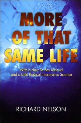 More of That Same Life: With a How-To Sex Manual and a Little Radical Interpretive Science