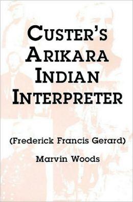 Custer's Arikara Indian Interpreter: Frederick Francis Gerard