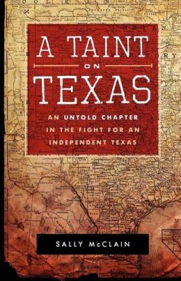 A Taint on Texas: An Untold Chapter in the Fight for an Independent Texas