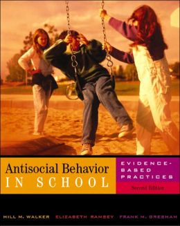 Antisocial Behavior in Schools: Evidence-Based Practices (with InfoTrac®)