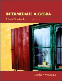 Intermediate Algebra: A Text/Workbook (with CD-ROM, BCA Tutorial, Interactive Intermediate Algebra Student Access, BCA Student Guide, and InfoTrac)