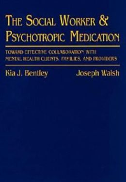 Social Worker and Psychotropic Medication: Toward Effective Collaboration with Mental Health Clients, Families, and Providers