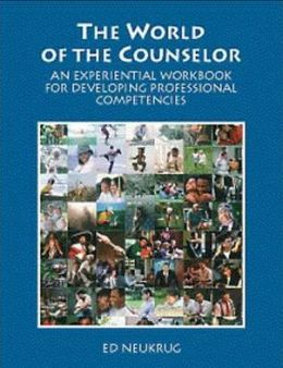World of the Counselor: An Experiential Workbook for Developing Professional Competencies