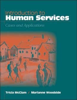Introduction to Human Services: Cases and Applications (with InfoTrac®) Tricia McClam and Marianne R. Woodside