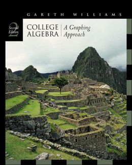 College Algebra: A Graphing Approach (with CD-ROM, BCA/iLrn? Tutorial, and InfoTrac)