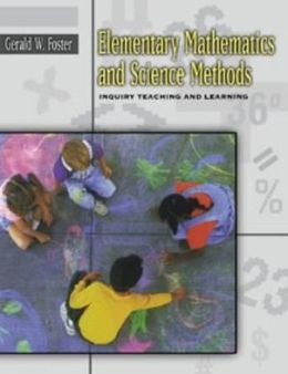Elementary Mathematics and Science Methods: Inquiry Teaching and Learning