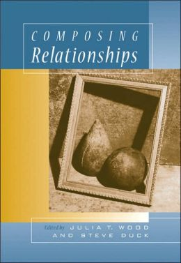 Composing Relationships: Communication in Everyday Life (with InfoTrac)