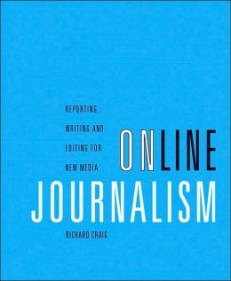 Online Journalism: Reporting, Writing, and Editing for New Media (with InfoTrac )