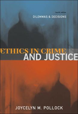 Ethics in Crime and Justice: Dilemmas and Decisions