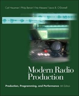 Modern Radio Production (Wadsworth Series in Broadcast and Production):Production, Programming and Performance 6th Edition