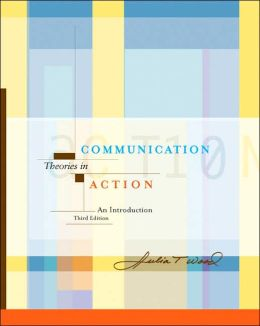 Communication Theories in Action: An Introduction (with InfoTrac)