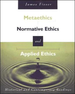 Metaethics, Normative Ethics, and Applied Ethics: Contemporary and Historical Readings