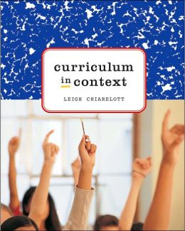Curriculum in Context: Designing Curriculum and Instruction for Teaching and Learning in Context