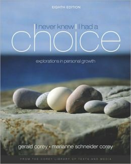 I Never Knew I Had A Choice: Explorations in Personal Growth, 8th Edition