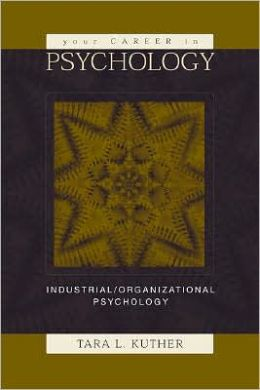 Your Career in Psychology: Industrial/Organizational Psychology