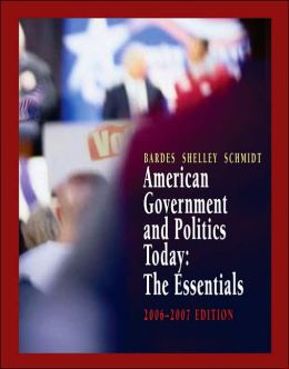 American Government and Politics Today: The Essentials 2006-2007 Edition
