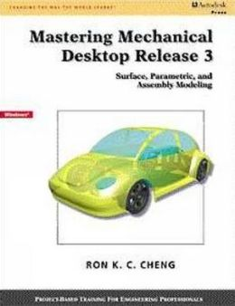 Mastering Mechanical Desktop Release 3: Surface, Parametric and Assembly Modeling