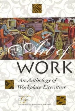 The Art of Work: An Anthology of Workplace Literature, Student Edition