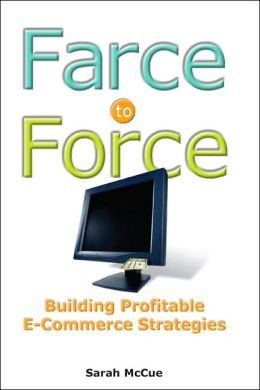 Farce to Force: Building Profitable E-Commerce Strategies