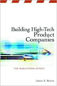 Building High-Tech Product Companies: The Maelstrom Effect