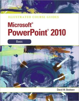 Illustrated Course Guide: Microsoft PowerPoint 2010 Basic