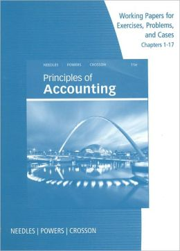 Working Papers, Chapters 1-17 for Needles/Powers/Crosson's Principles of Accounting, 11th and Principles of Financial Accounting