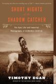 Book Cover Image. Title: Short Nights of the Shadow Catcher:  The Epic Life and Immortal Photographs of Edward Curtis, Author: Timothy Egan