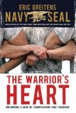 Book Cover Image. Title: The Warrior's Heart:  Becoming a Man of Compassion and Courage, Author: Eric Greitens Navy SEAL