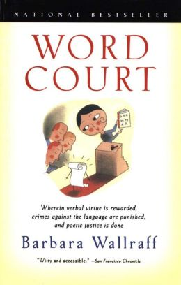 Word Court: Wherein verbal virtue is rewarded, crimes against the language are punished, and poetic justice is d