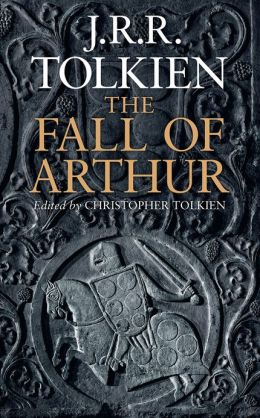 The Fall of Arthur J.R.R. Tolkien and Christopher Tolkien