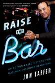 Book Cover Image. Title: Raise the Bar:  An Action-Based Method for Maximum Customer Reactions, Author: Jon Taffer