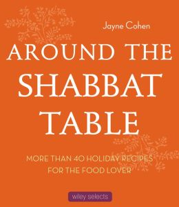 Around the Shabbat Table: More than 40 Holiday Recipes for the Food Lover