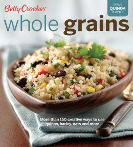 Betty Crocker Whole Grains: Easy Everyday Recipes