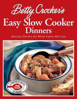 Betty Crocker's Easy Slow Cooker Dinners