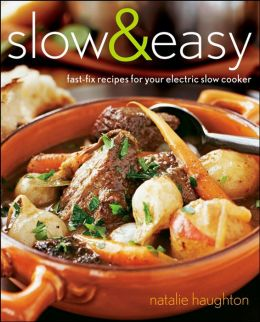 Slow & Easy: Fast-Fix Recipes for Your Electric Slow Cooker