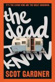 Book Cover Image. Title: The Dead I Know, Author: Scot Gardner
