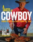 Book Cover Image. Title: A Taste of Cowboy:  Ranch Recipes and Tales from the Trail, Author: Kent Rollins